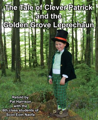 The Tale of Clever Patrick and the Golden Grove Leprechaun