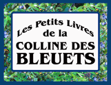 Les Petits Livres de la Colline des Bleuets.